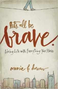What if you already have all the courage you'll ever need? (Let's All Be Brave by Annie F. Downs)