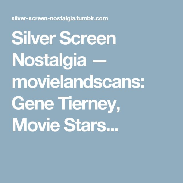 Silver Screen Nostalgia — movielandscans:   Gene Tierney, Movie Stars...