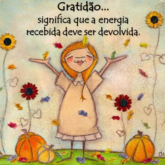 Gratidão... significa que a energia recebida deve ser devolvida. Visita -->> http://blog.carvalhohelder.com/