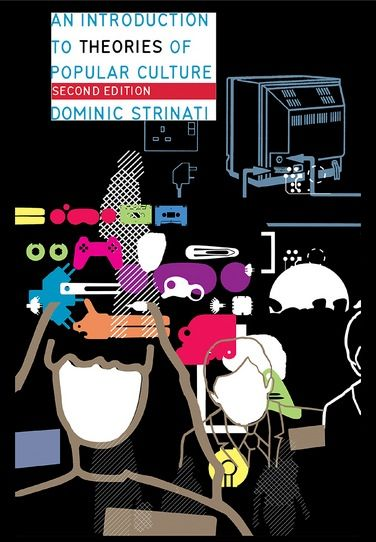 Strinati, D. (2004). An Introduction to Theories of Popular Culture. Routledge.