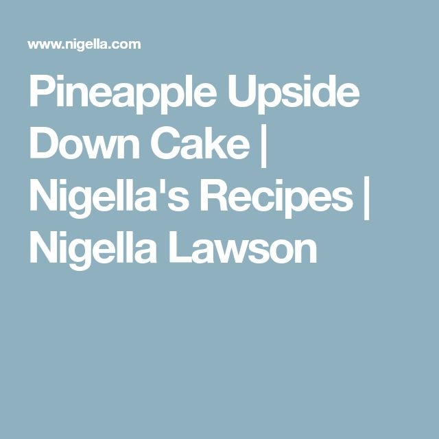 Pineapple Upside Down Cake | Nigella's Recipes | Nigella Lawson