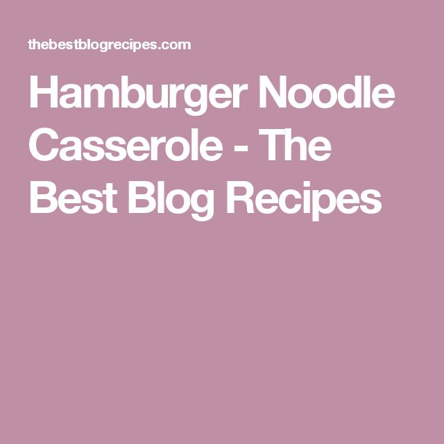 Hamburger Noodle Casserole - The Best Blog Recipes
