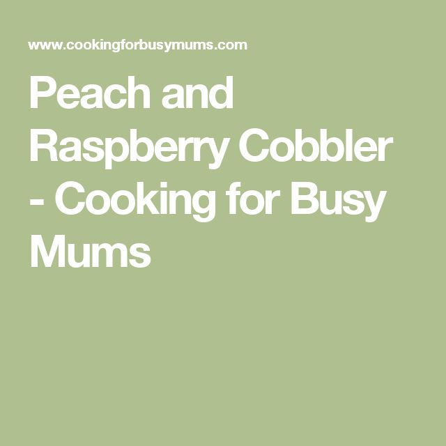 Peach and Raspberry Cobbler - Cooking for Busy Mums