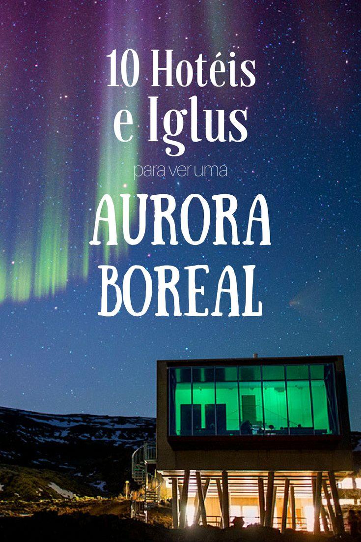 Veja 8 hotéis incríveis e iglus luxuosos para ver uma aurora boreal na Finlândia, Suécia, Noruega, Islândia e Canadá