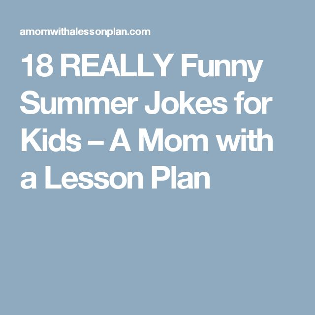 18 REALLY Funny Summer Jokes for Kids – A Mom with a Lesson Plan