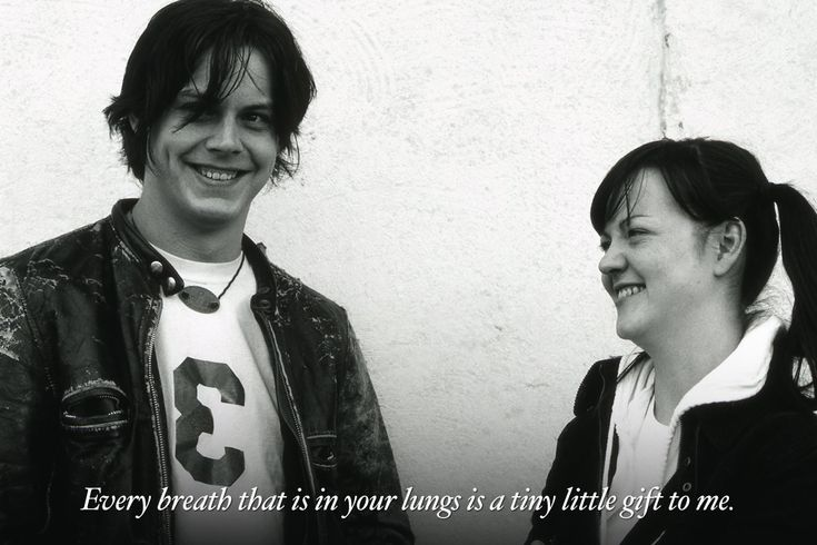 Every Breath that is in your lungs is a tiny little gift to me. The White Stripes - Dead Leaves and the Dirty Ground