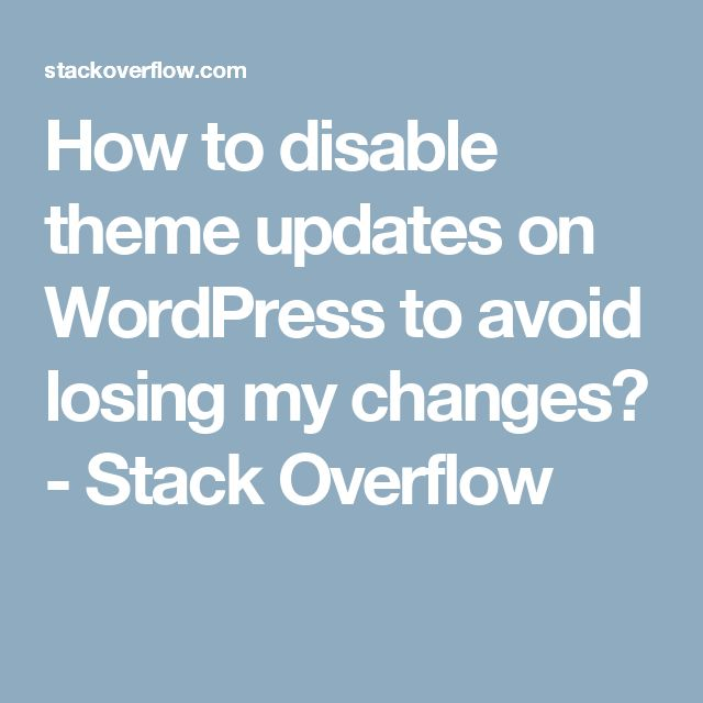 How to disable theme updates on WordPress to avoid losing my changes? - Stack Overflow