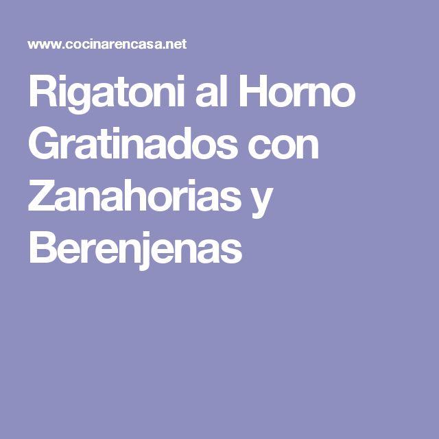 Rigatoni al Horno Gratinados con Zanahorias y Berenjenas