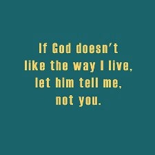 This one goes out to those who use God to judge others.