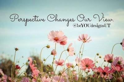 Let It Be & Celebrate: Perspective Changes Our View.
