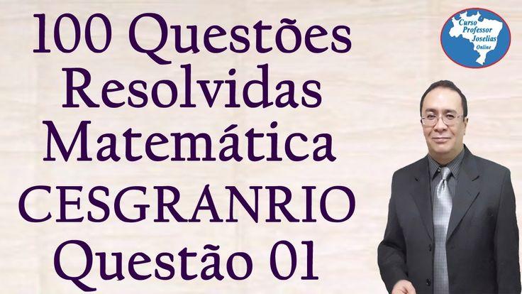QUESTÃO 01 DE 100 - MATEMÁTICA - CESGRANRIO - Resolvida - Professor Jose...