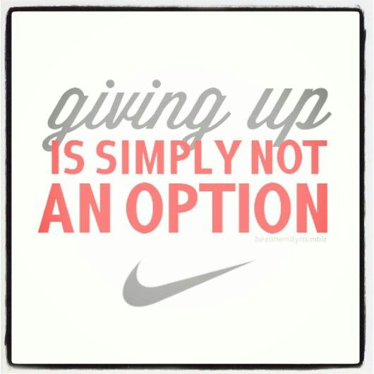 Giving Up Is Simply Not An Option. Nike!