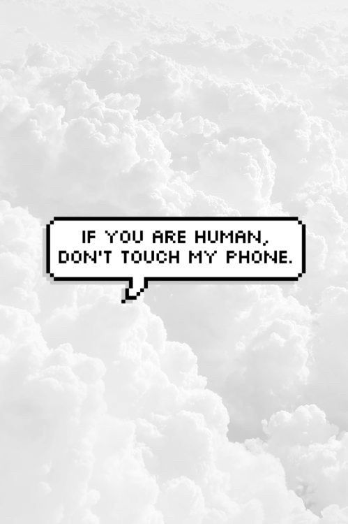 If You Are Human Dont Touch My Phone Funny Quotes Quote Wallpaper