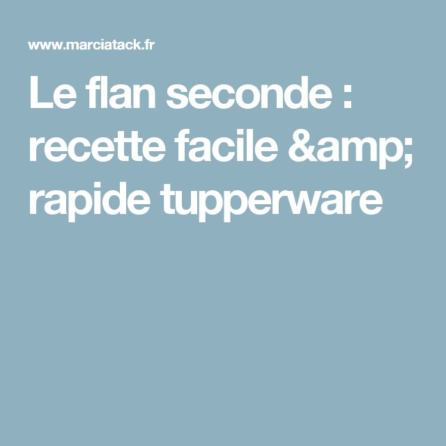 Le flan seconde : recette facile & rapide tupperware