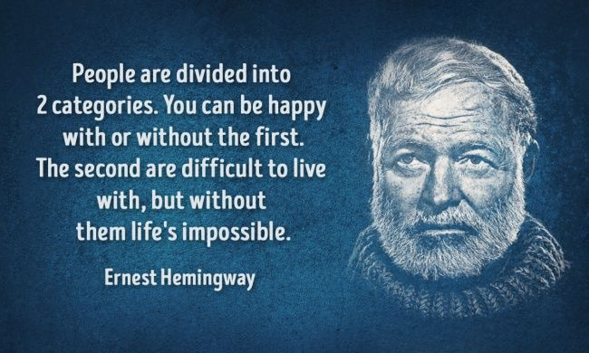 Passions... enough said.  http://brightside.me/article/the-30-wisest-quotes-by-ernest-hemingway-which-will-enrich-your-life-77955/