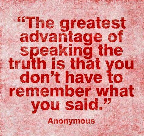 """always telling the truth is the As john bishop says """"the truth is like as transparent glass and always come in front of them at one day"""" but some people claims that white lies also."""