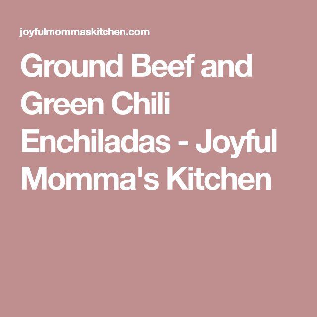 Ground Beef and Green Chili Enchiladas - Joyful Momma's Kitchen