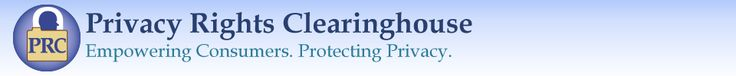 Privacy Rights Clearinghouse - A nonprofit consumer education and advocacy project whose purpose is to advocate for consumers' privacy rights in public policy proceedings