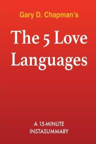 Title: The 5 Love Languages: The Secret to Love that Lasts by Gary Chapman Summary & Analysis, Author: Brian Camp