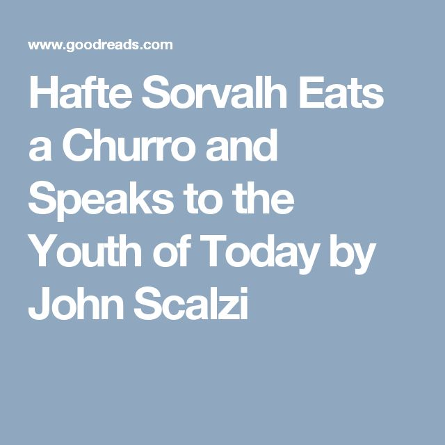 Hafte Sorvalh Eats a Churro and Speaks to the Youth of Today by John Scalzi