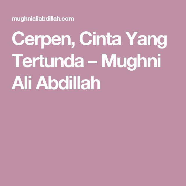 Cerpen, Cinta Yang Tertunda – Mughni Ali Abdillah