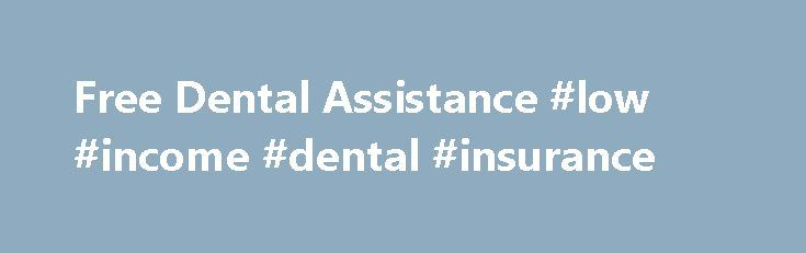 Free Dental Assistance #low #income #dental #insurance http://dental.remmont.com/free-dental-assistance-low-income-dental-insurance-2/  #low income dental insurance # Free Dental Assistance Free dental assistance is more important to some than ever. Dental insurance plans and providers abound and they offer different coverage with their respective restrictions. However, we still cannot overlook the fact that with the current economic crisis, a lot of people can no longer afford the […]