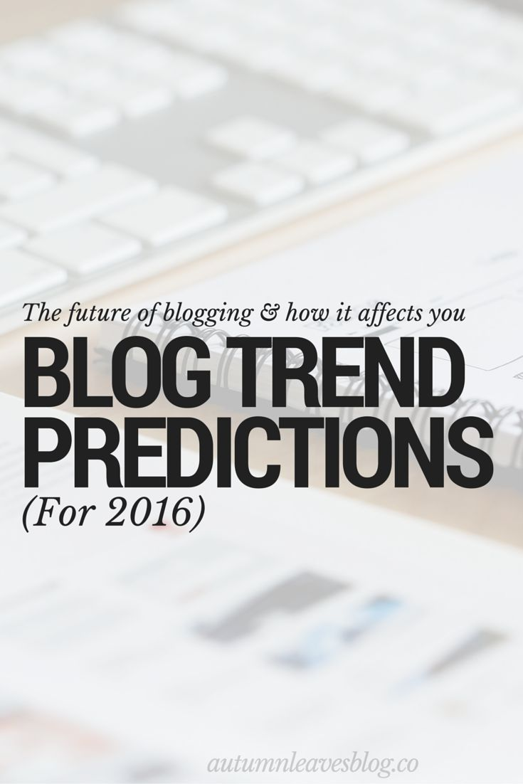 Blog Trend Predictions for 2016. The future of blogging. Blogging tips and strategies for increasing traffic, turning your blog into a sustainable business, how to create an online space rather than just a blog, how to design a blog.