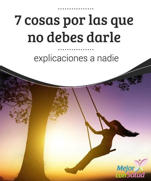 7 cosas por las que no debes darle #explicaciones a nadie Aunque puedas darle más o menos #importancia a lo que piensen demás, no tienes por qué dar explicaciones de las #decisiones que tomas con respecto a tu #vida #HábitosSaludables