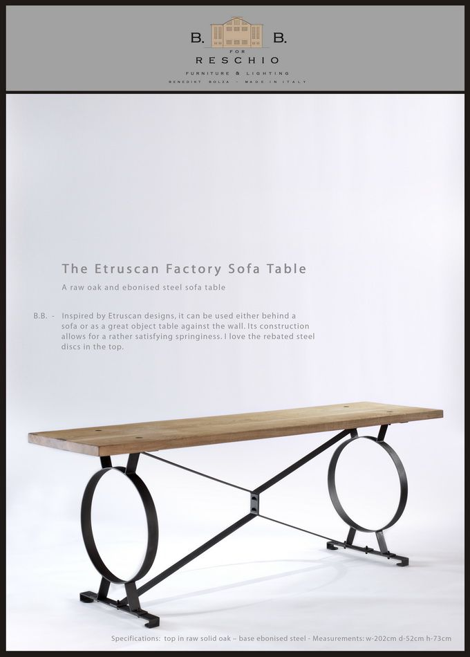 BB for Reschio - The Etruscan Factory Sofa Table - A raw oak and ebonised steel sofa table. B.B. -	Inspired by Etruscan designs, it can be used either behind a  sofa or as a great object table against the wall. Its construction allows for a rather satisfying springiness. I love the rebated steel discs in the top. www.reschio.com