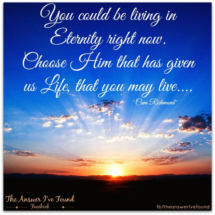 Consider eternity! Consider what it means... Consider your future and destiny, the how's and why's of it all... Then consider what you want, where you want to be.. Choose you this day whom you will serve... as for me and my household we will serve the Lord....