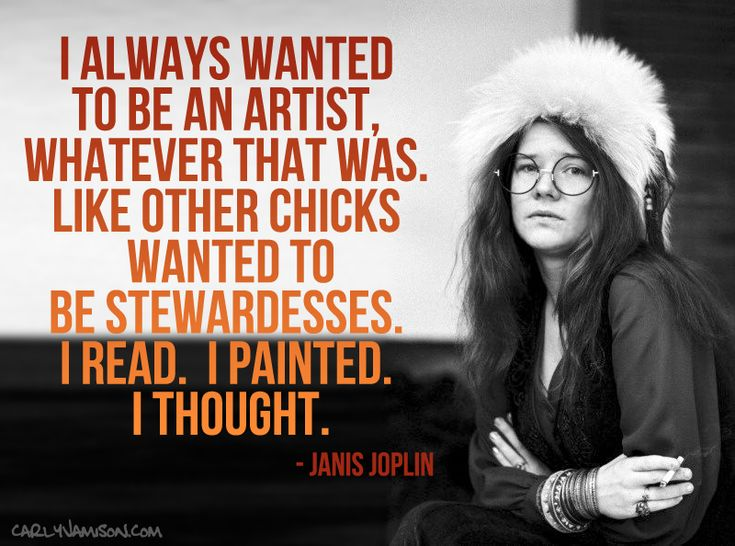 Duly Quoted: Janis Joplin - http://www.carlyjamison.com/2014/04/30/duly-quoted-janis-joplin/ - artist, chicks, janis joplin, quote, quotes, stewardesses
