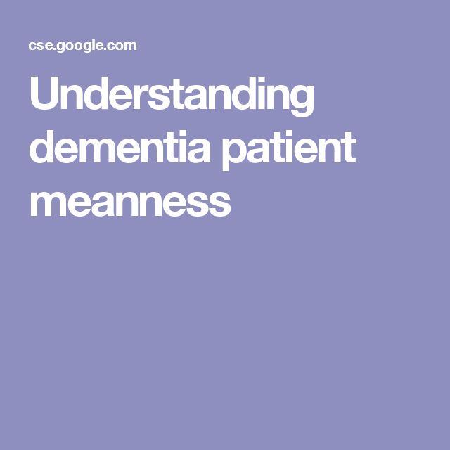 Understanding dementia patient meanness #elderlycareideas