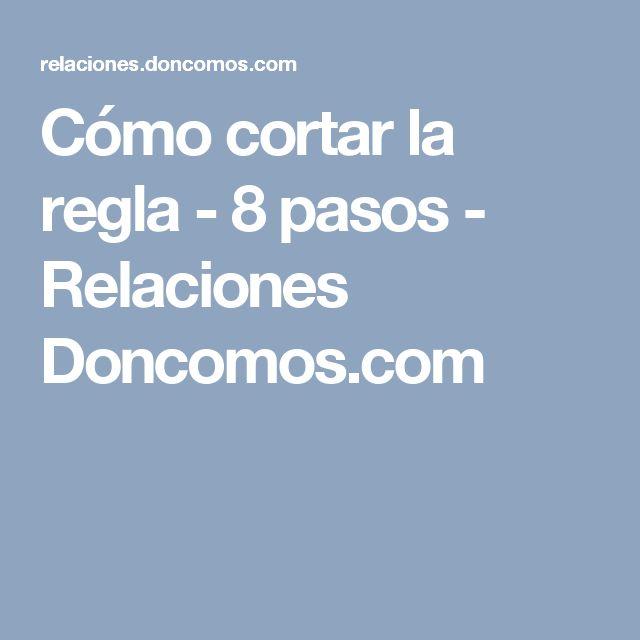 Cómo cortar la regla - 8 pasos - Relaciones Doncomos.com