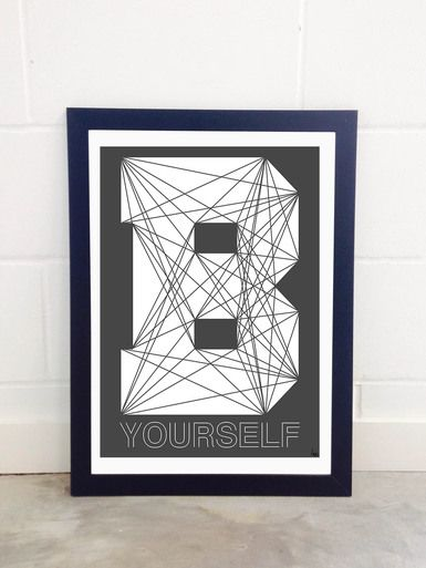BE YOURSELF Art Print By Fimbis Available from East End Prints  #geometric #typography #monochrome #quote #wallart #interiors #framed #homedecor #interiordesign #style #lettering #inspiration #inspire #confidence #positive #quotestoliveby #life