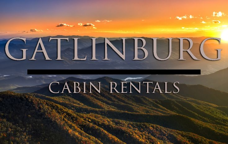 Gatlinburg, TN Cabin and Resort Rentals in the Smoky Mountains