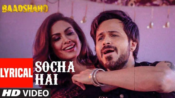 Baadshaho: Socha Hai Lyrical   Emraan Hashmi, Esha Gupta  Tanishk Bagchi Jubin Nautiyal Neeti Mohan - YouTube