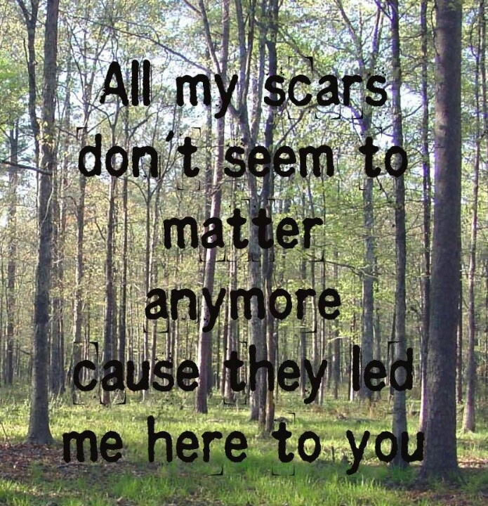 """Daughtry lyrics """"All my scars don't seem to matter anymore cause they led me here to you."""""""