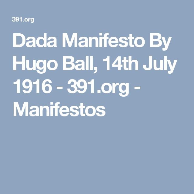 Dada Manifesto By Hugo Ball, 14th July 1916 - 391.org - Manifestos