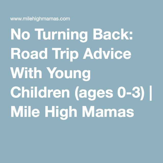 No Turning Back: Road Trip Advice With Young Children (ages 0-3) | Mile High Mamas