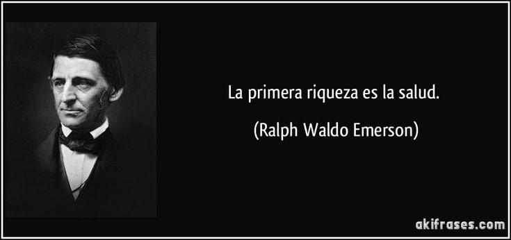 La primera riqueza es la salud. (Ralph Waldo Emerson)