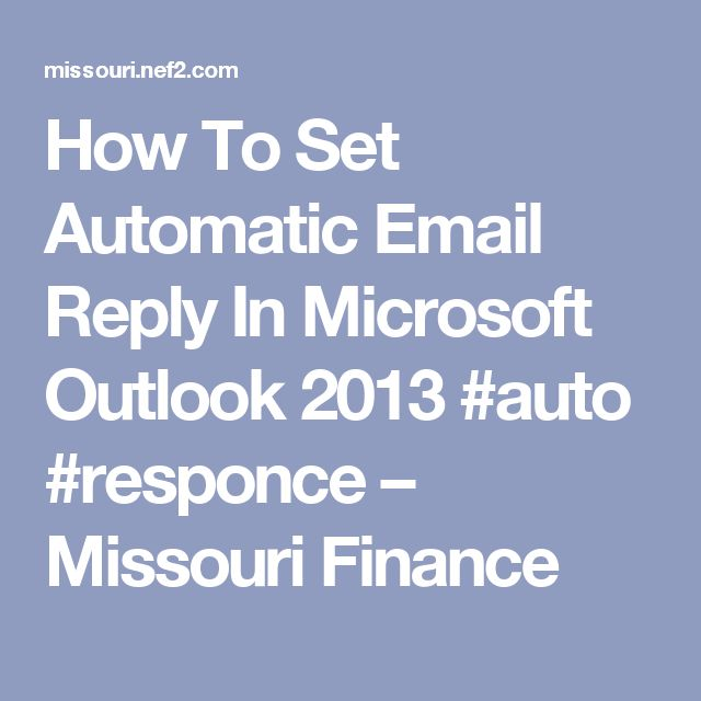 How To Set Automatic Email Reply In Microsoft Outlook 2013 #auto #responce – Missouri Finance
