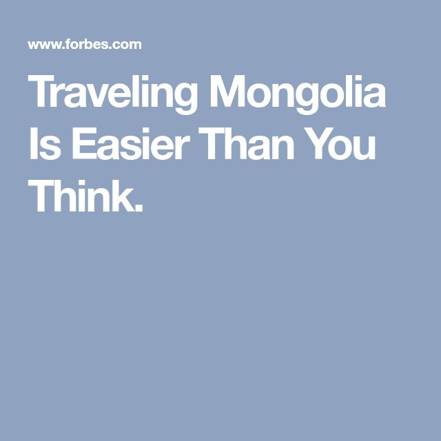 Traveling Mongolia Is Easier Than You Think.