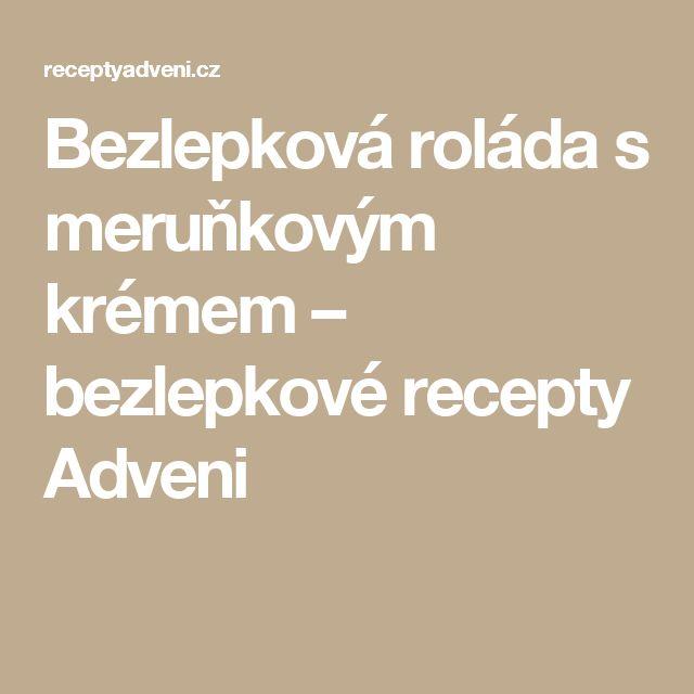 Bezlepková roláda s meruňkovým krémem – bezlepkové recepty Adveni
