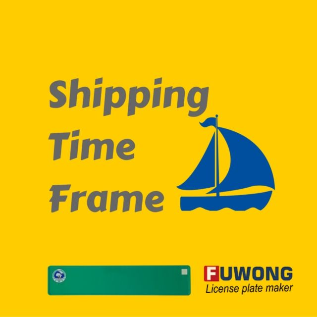 Shipping Time Frame (R-U)  Fuwong License Plate Maker