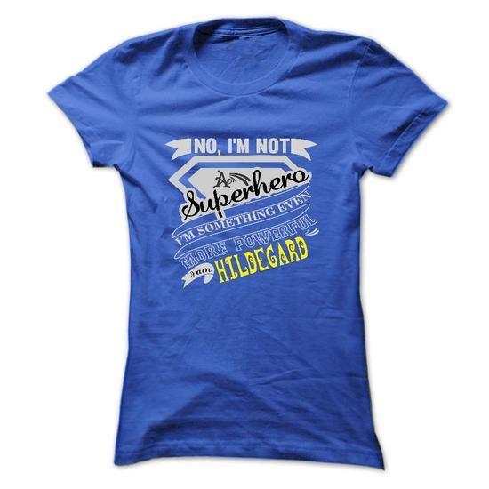 HILDEGARD. No, Im Not Superhero Im Something Even More  - #gift basket #gift table. BUY NOW => https://www.sunfrog.com/Names/HILDEGARD-No-Im-Not-Superhero-Im-Something-Even-More-Powerful-Im-HILDEGARD--T-Shirt-Hoodie-Hoodies-YearName-Birthday-Ladies.html?68278
