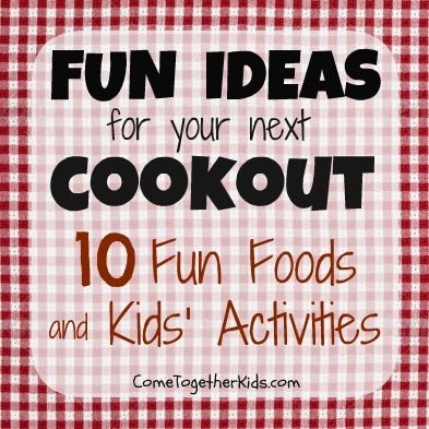 Come Together Kids: 10 Fun Ideas for your next Cookout