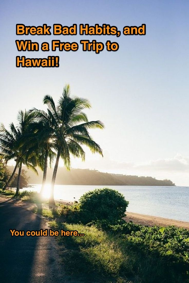 Break a Habit, Win A Free Trip to Hawaii!