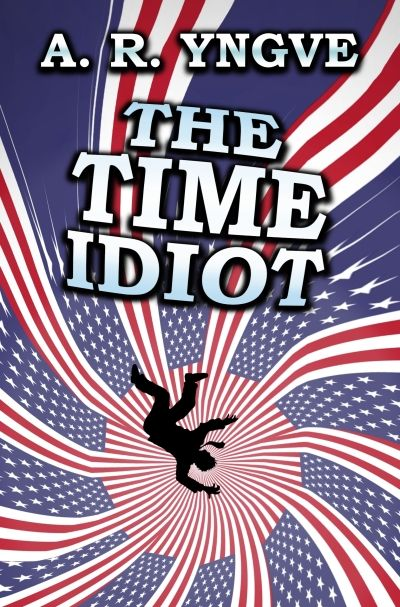 THE TIME IDIOT, a comic novel about a U.S. President in a time machine. (Read a free sample by clicking the link.)