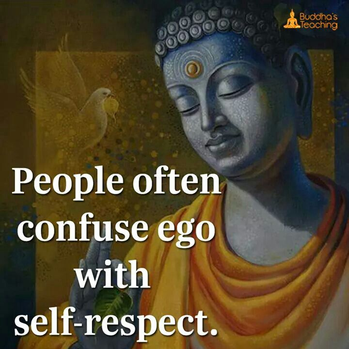 People confuse with ego and selfrespect