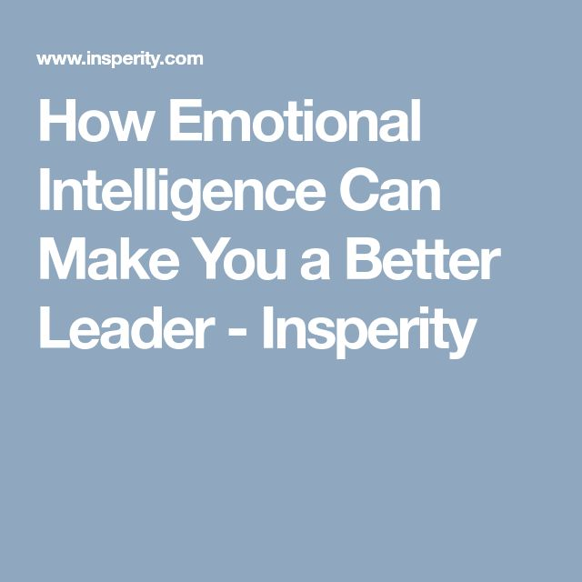 How Emotional Intelligence Can Make You a Better Leader - Insperity